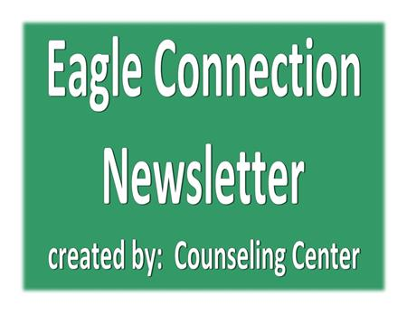 Eagle Connection Newsletter - brought to you by our Counseling Center